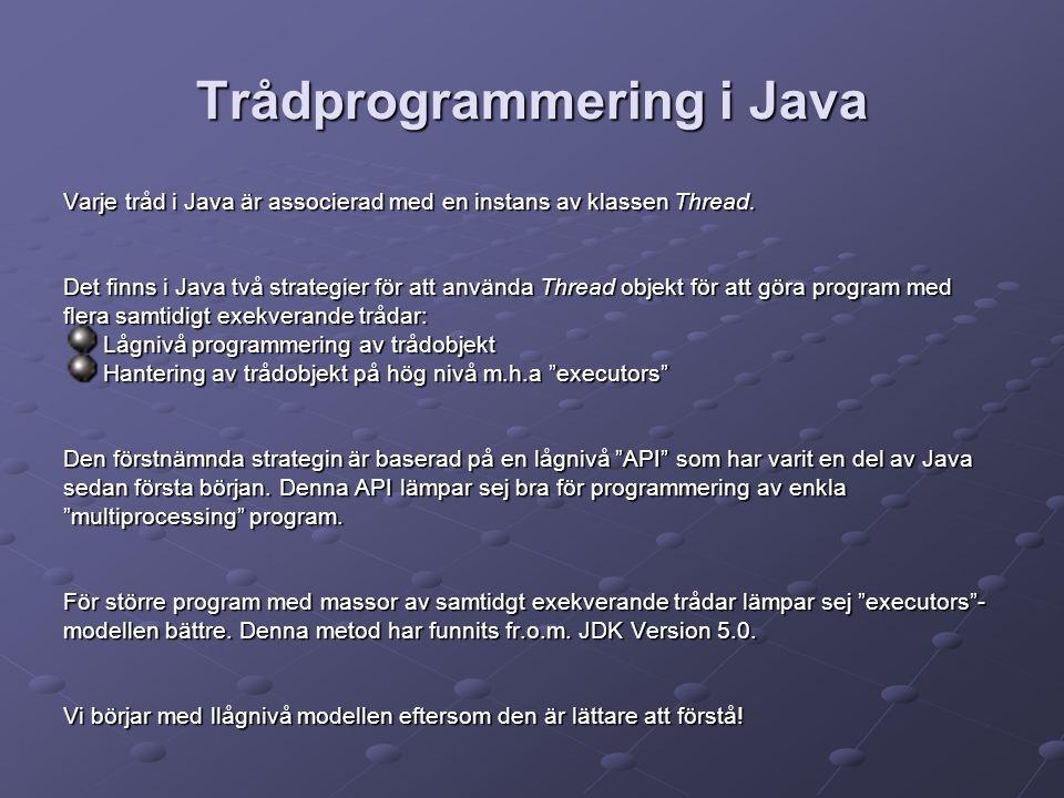 Trådprogrammering i Java Varje tråd i Java är associerad med en instans av klassen Thread.