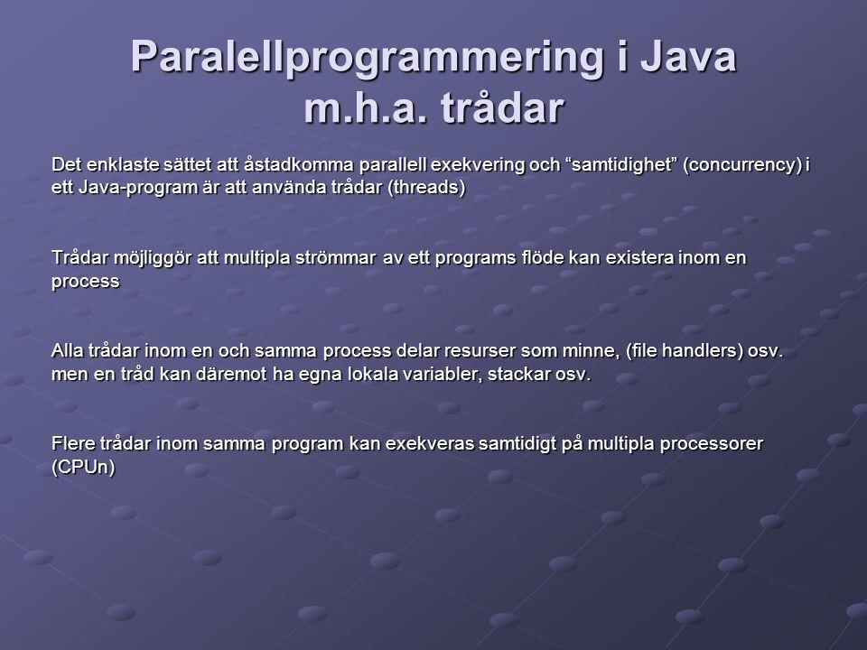 """Paralellprogrammering i Java m.h.a. trådar Det enklaste sättet att åstadkomma parallell exekvering och """"samtidighet"""" (concurrency) i ett Java-program"""