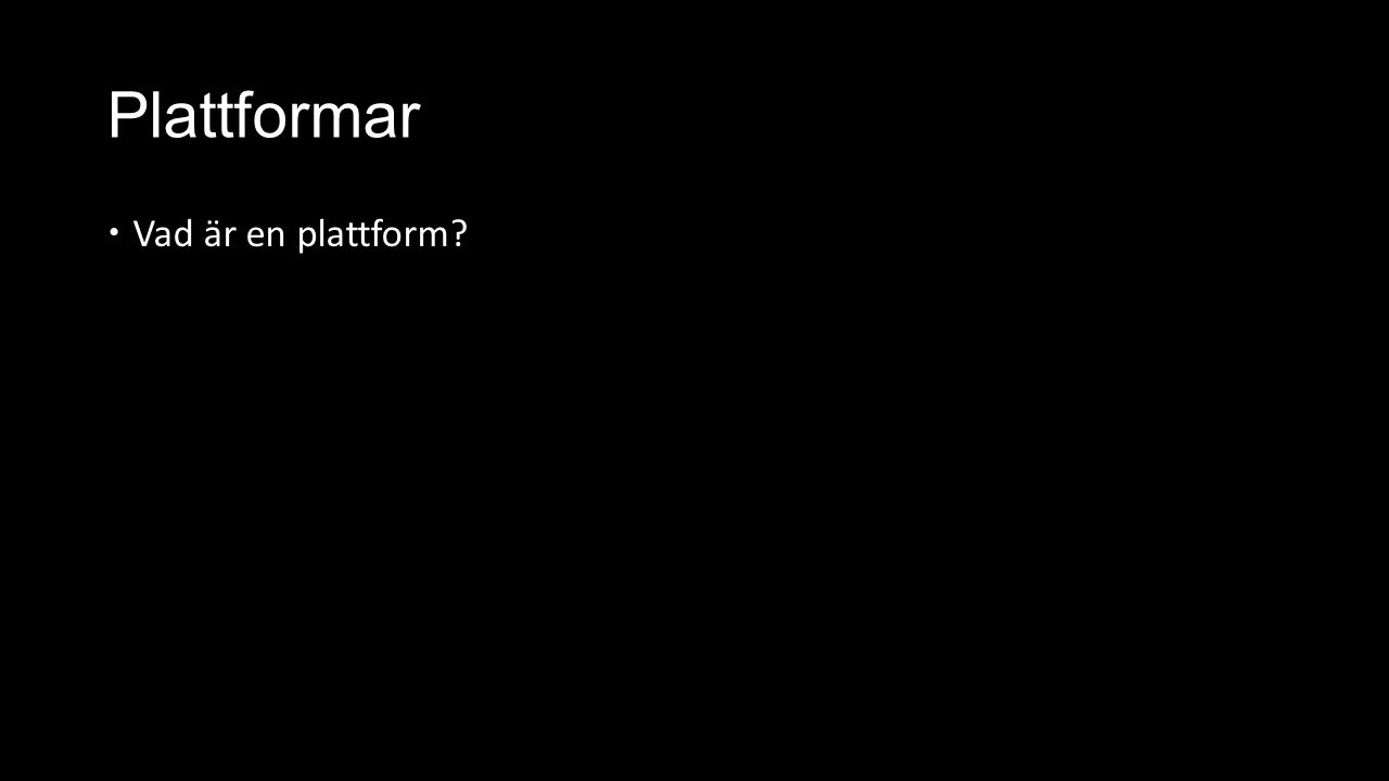 Plattformar  Vad är en plattform?