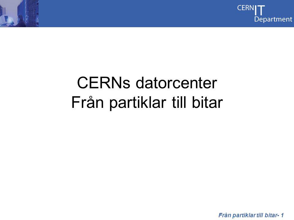 CERNs datorcenter Från partiklar till bitar Från partiklar till bitar- 1