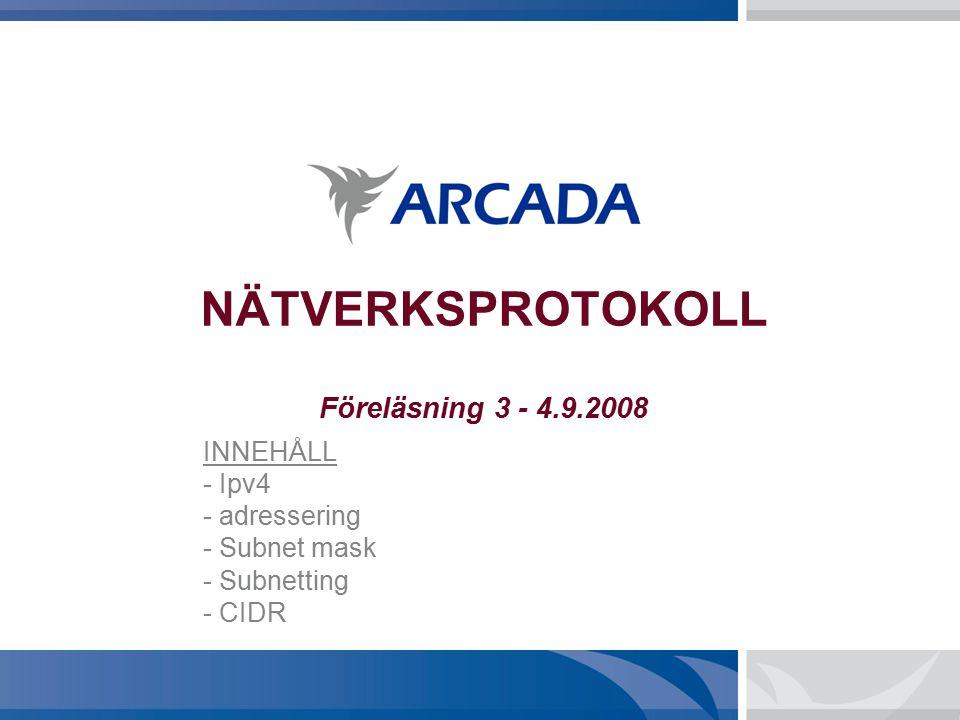 NÄTVERKSPROTOKOLL Föreläsning 3 - 4.9.2008 INNEHÅLL - Ipv4 - adressering - Subnet mask - Subnetting - CIDR