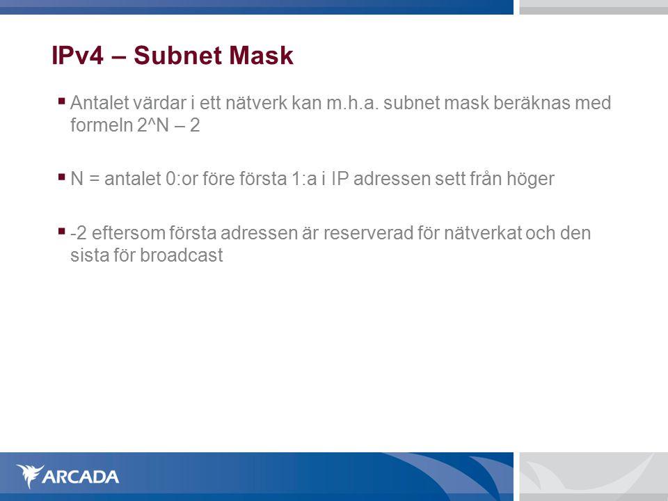 IPv4 – Subnet Mask  Antalet värdar i ett nätverk kan m.h.a. subnet mask beräknas med formeln 2^N – 2  N = antalet 0:or före första 1:a i IP adressen