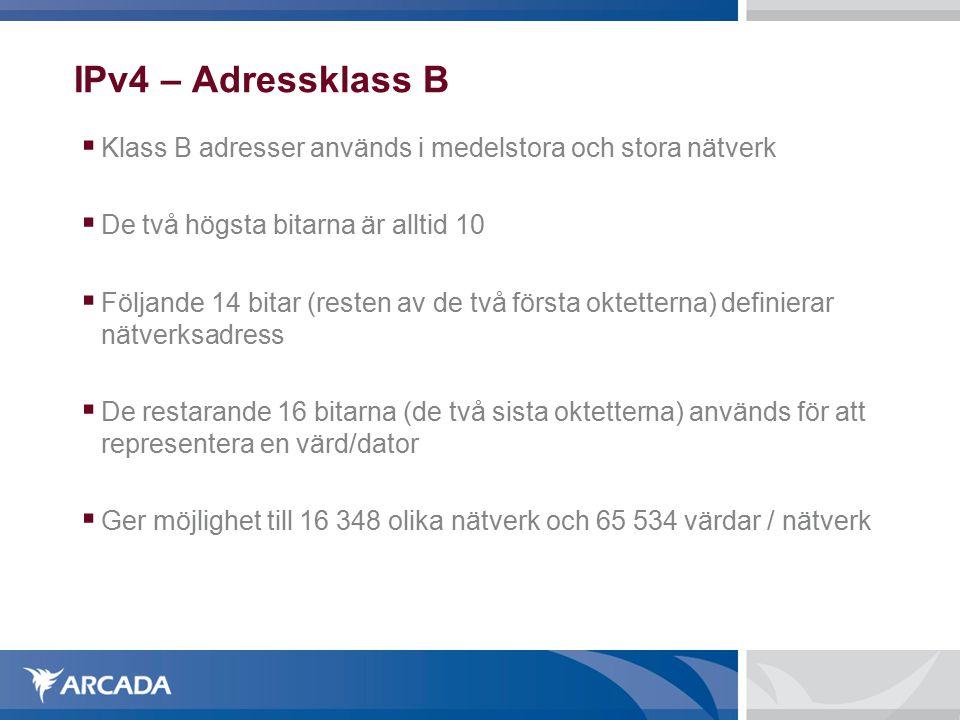 IPv4 – Adressklass B  Klass B adresser används i medelstora och stora nätverk  De två högsta bitarna är alltid 10  Följande 14 bitar (resten av de två första oktetterna) definierar nätverksadress  De restarande 16 bitarna (de två sista oktetterna) används för att representera en värd/dator  Ger möjlighet till 16 348 olika nätverk och 65 534 värdar / nätverk