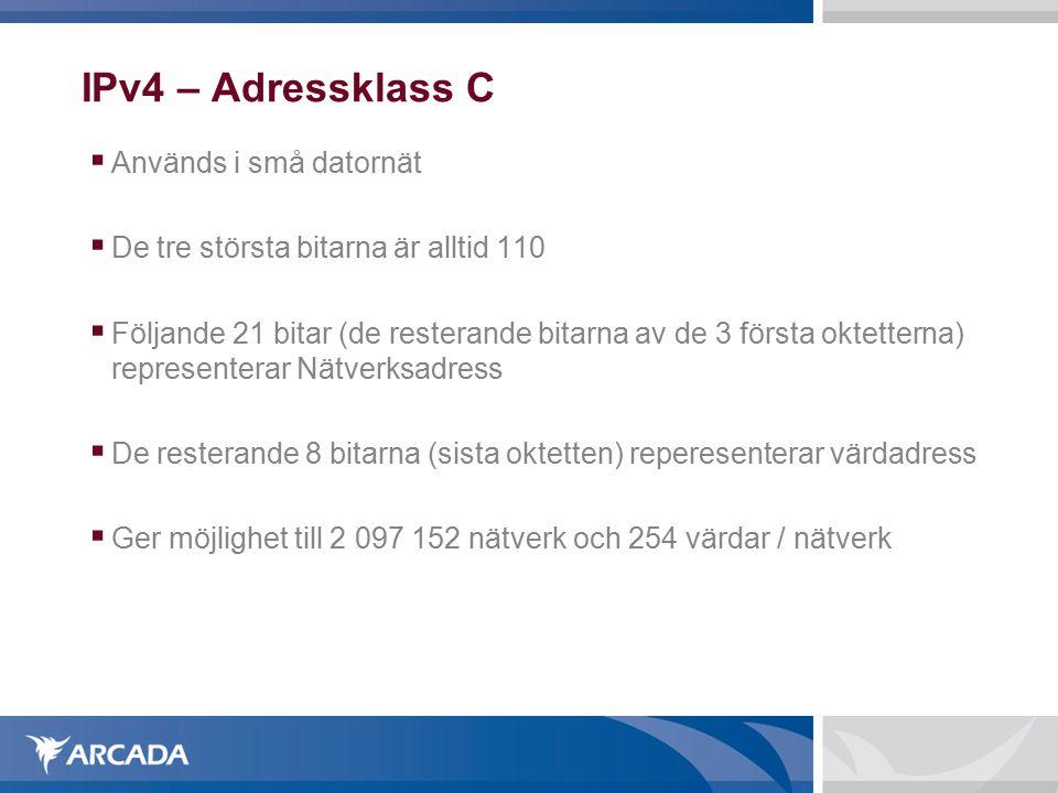 IPv4 – Adressklass C  Används i små datornät  De tre största bitarna är alltid 110  Följande 21 bitar (de resterande bitarna av de 3 första oktetterna) representerar Nätverksadress  De resterande 8 bitarna (sista oktetten) reperesenterar värdadress  Ger möjlighet till 2 097 152 nätverk och 254 värdar / nätverk