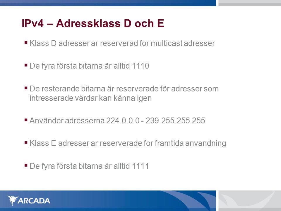 IPv4 – Adressklass D och E  Klass D adresser är reserverad för multicast adresser  De fyra första bitarna är alltid 1110  De resterande bitarna är reserverade för adresser som intresserade värdar kan känna igen  Använder adresserna 224.0.0.0 - 239.255.255.255  Klass E adresser är reserverade för framtida användning  De fyra första bitarna är alltid 1111