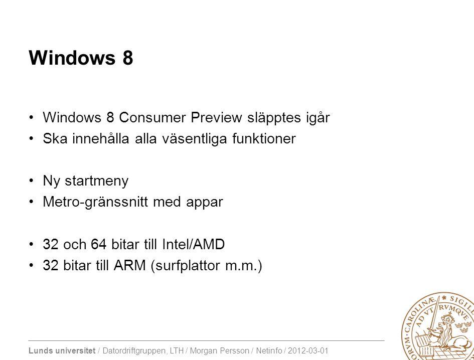 Lunds universitet / Datordriftgruppen, LTH / Morgan Persson / Netinfo / 2012-03-01 Windows 8 Windows 8 Consumer Preview släpptes igår Ska innehålla al