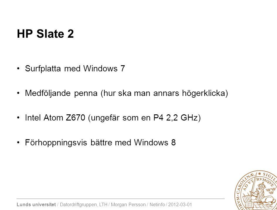 Lunds universitet / Datordriftgruppen, LTH / Morgan Persson / Netinfo / 2012-03-01 HP Slate 2 Surfplatta med Windows 7 Medföljande penna (hur ska man