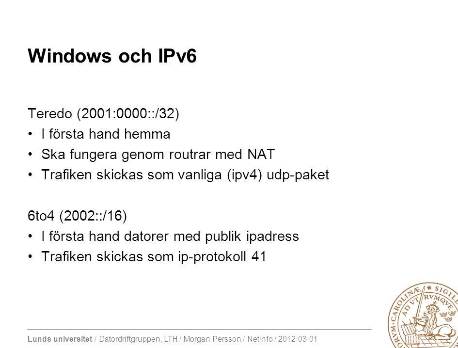 Lunds universitet / Datordriftgruppen, LTH / Morgan Persson / Netinfo / 2012-03-01 Windows och IPv6 Teredo (2001:0000::/32) I första hand hemma Ska fu