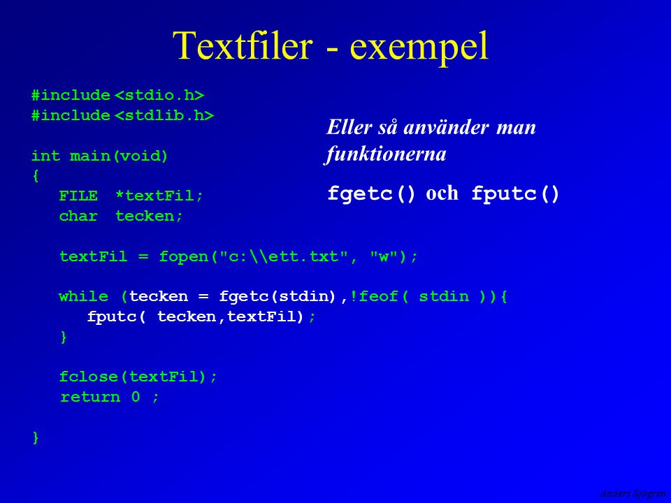 Anders Sjögren Textfiler - exempel #include int main(void) { FILE*textFil; chartecken; textFil = fopen(