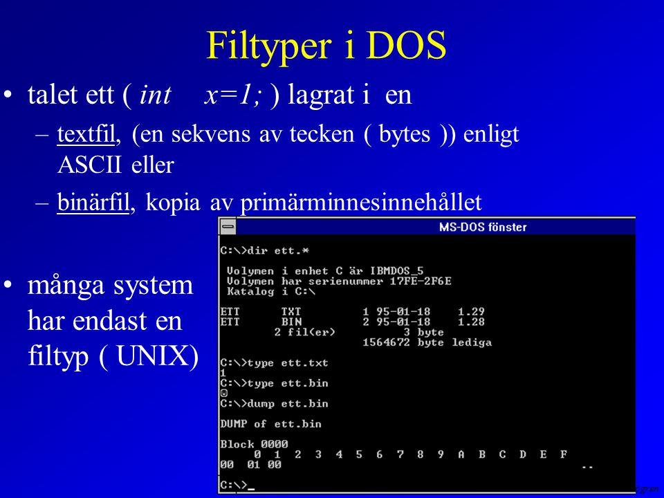Anders Sjögren Filtyper i DOS talet ett ( intx=1; ) lagrat i en –textfil, (en sekvens av tecken ( bytes )) enligt ASCII eller –binärfil, kopia av primärminnesinnehållet många system har endast en filtyp ( UNIX)