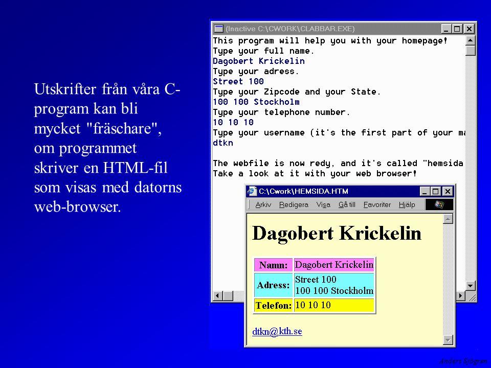 Anders Sjögren Utskrifter från våra C- program kan bli mycket fräschare , om programmet skriver en HTML-fil som visas med datorns web-browser.