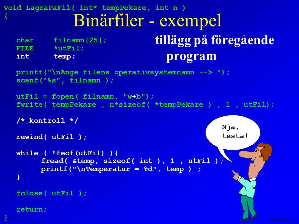 Anders Sjögren void LagraPaFil( int* tempPekare, int n ) { charfilnamn[25]; FILE*utFil; inttemp; printf(