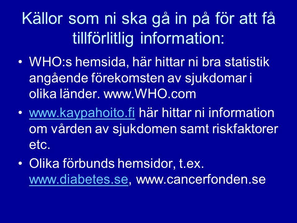 Källor som ni ska gå in på för att få tillförlitlig information: WHO:s hemsida, här hittar ni bra statistik angående förekomsten av sjukdomar i olika