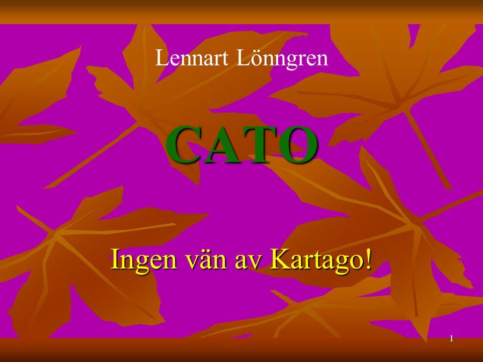 1 CATO Ingen vän av Kartago! Lennart Lönngren