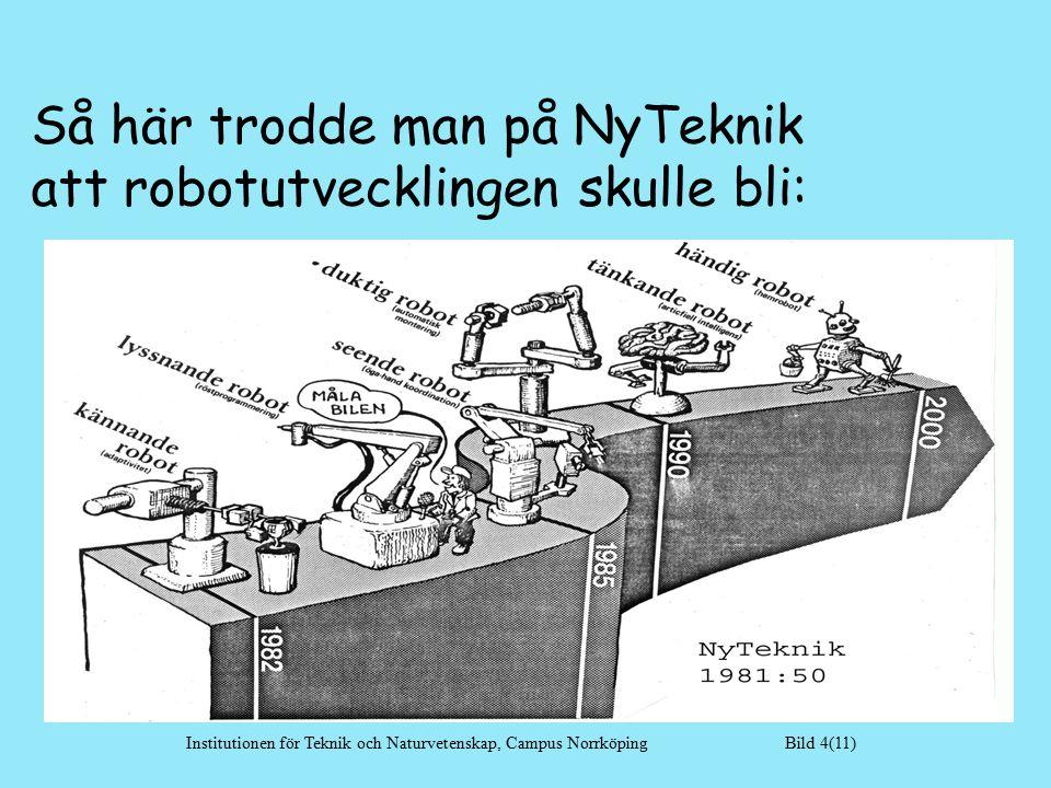 Så här trodde man på NyTeknik att robotutvecklingen skulle bli: Institutionen för Teknik och Naturvetenskap, Campus Norrköping Bild 4(11)