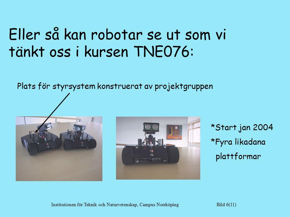 Eller så kan robotar se ut som vi tänkt oss i kursen TNE076: Institutionen för Teknik och Naturvetenskap, Campus Norrköping Bild 6(11) Plats för styrsystem konstruerat av projektgruppen *Start jan 2004 *Fyra likadana plattformar
