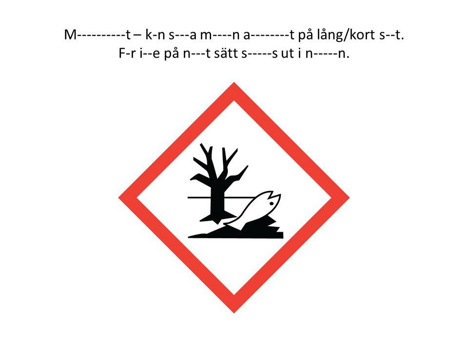 M----------t – k-n s---a m----n a--------t på lång/kort s--t. F-r i--e på n---t sätt s-----s ut i n-----n.