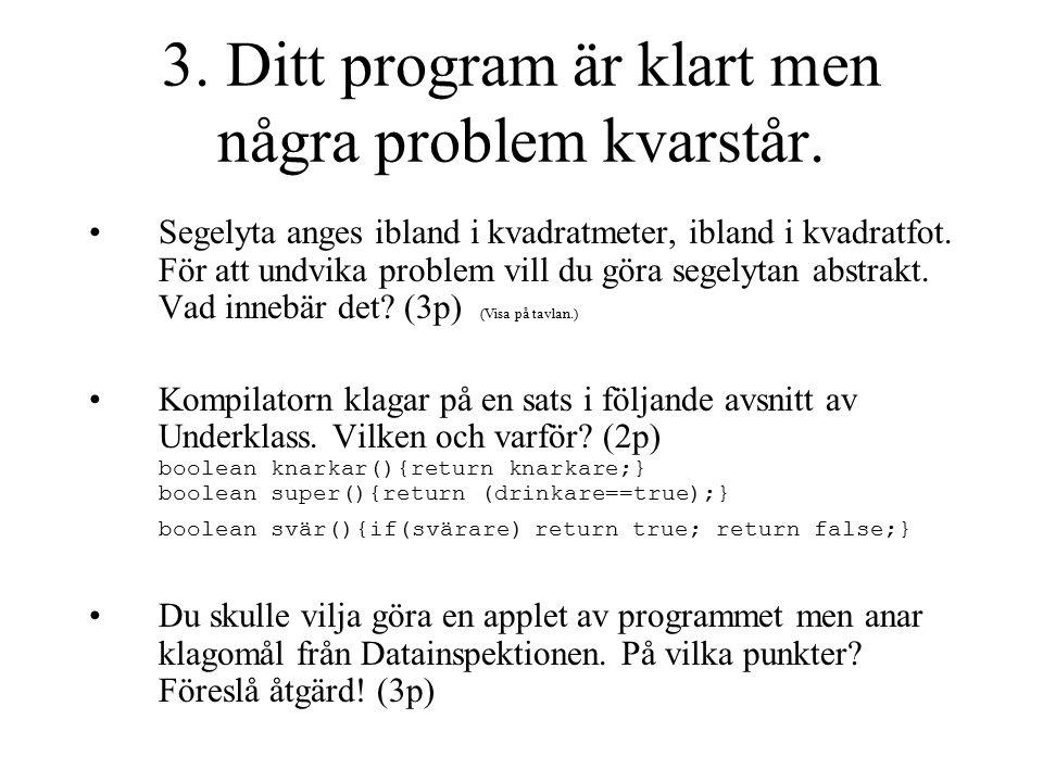 3.Ditt program är klart men några problem kvarstår.