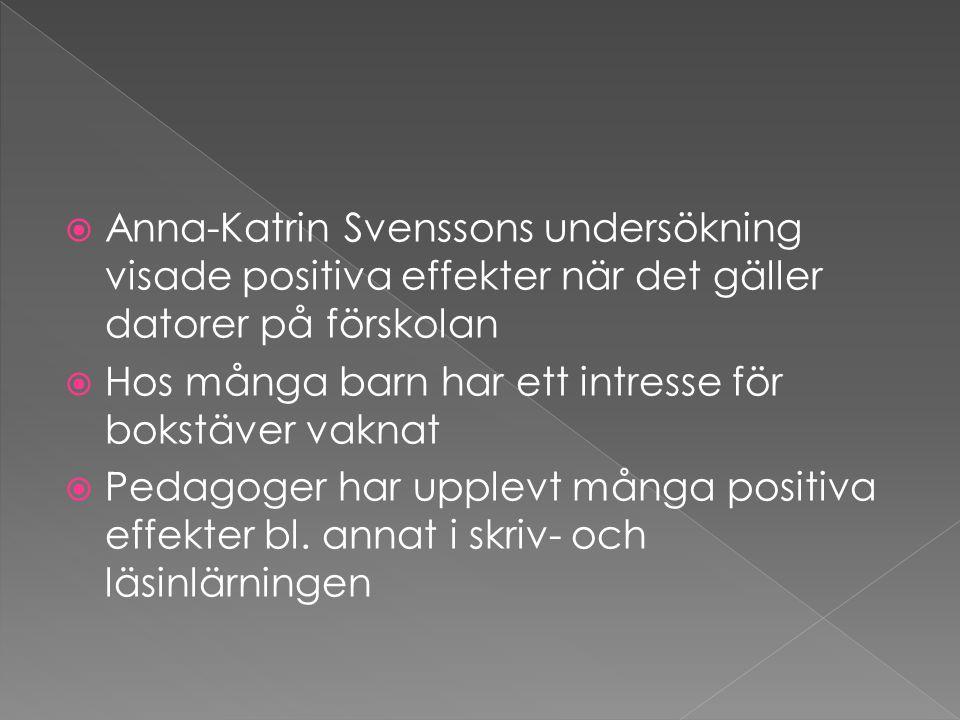  Anna-Katrin Svenssons undersökning visade positiva effekter när det gäller datorer på förskolan  Hos många barn har ett intresse för bokstäver vakn