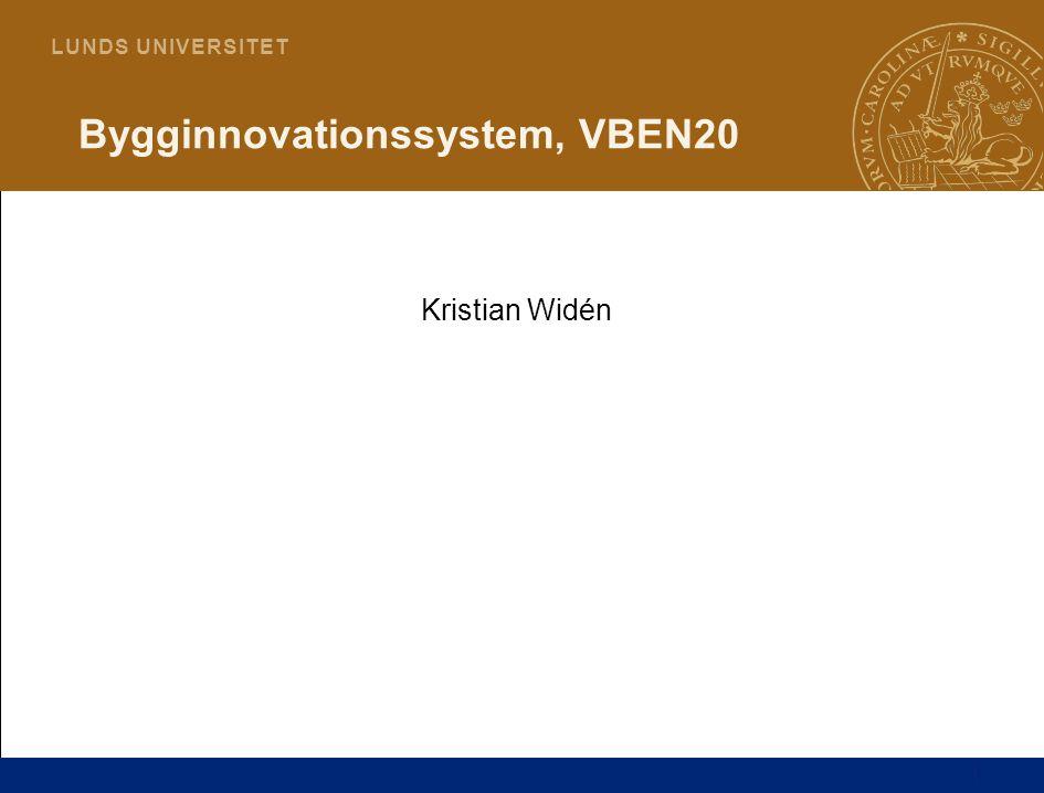 1 L U N D S U N I V E R S I T E T Bygginnovationssystem, VBEN20 Kristian Widén