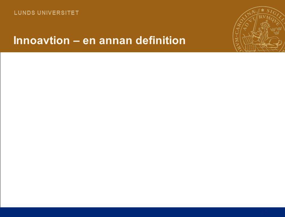 10 L U N D S U N I V E R S I T E T Innoavtion – en annan definition