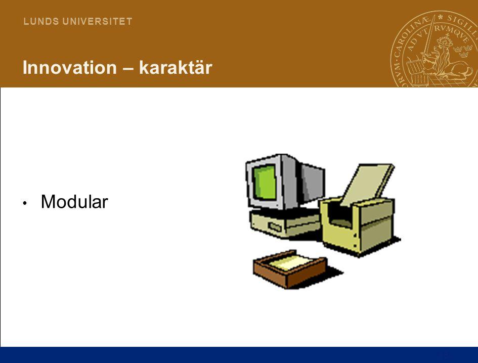 15 L U N D S U N I V E R S I T E T Innovation – karaktär Modular