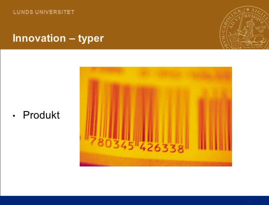 19 L U N D S U N I V E R S I T E T Innovation – typer Produkt