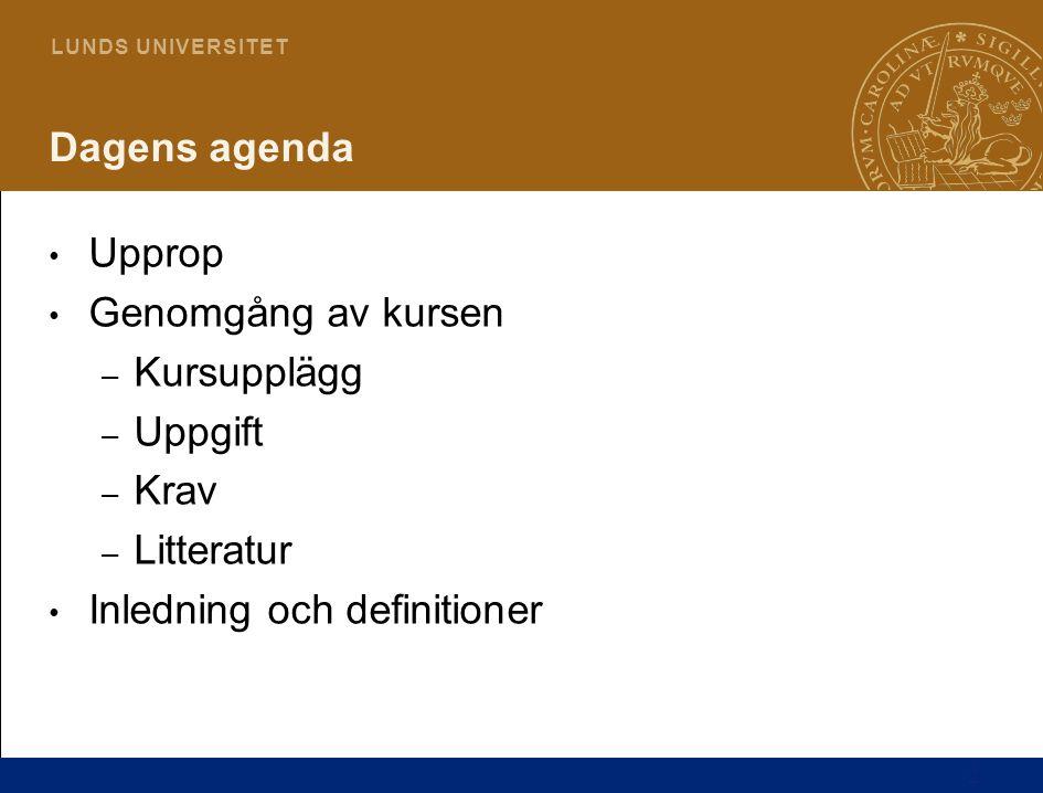 2 L U N D S U N I V E R S I T E T Dagens agenda Upprop Genomgång av kursen – Kursupplägg – Uppgift – Krav – Litteratur Inledning och definitioner