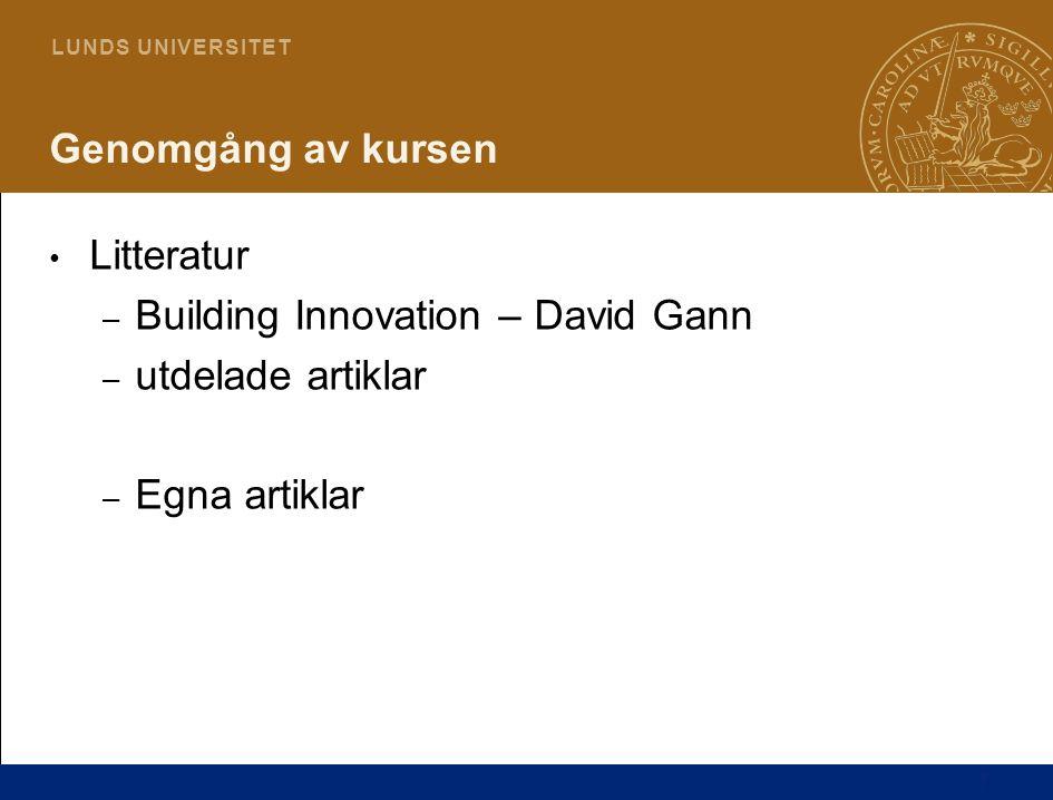 7 L U N D S U N I V E R S I T E T Genomgång av kursen Litteratur – Building Innovation – David Gann – utdelade artiklar – Egna artiklar