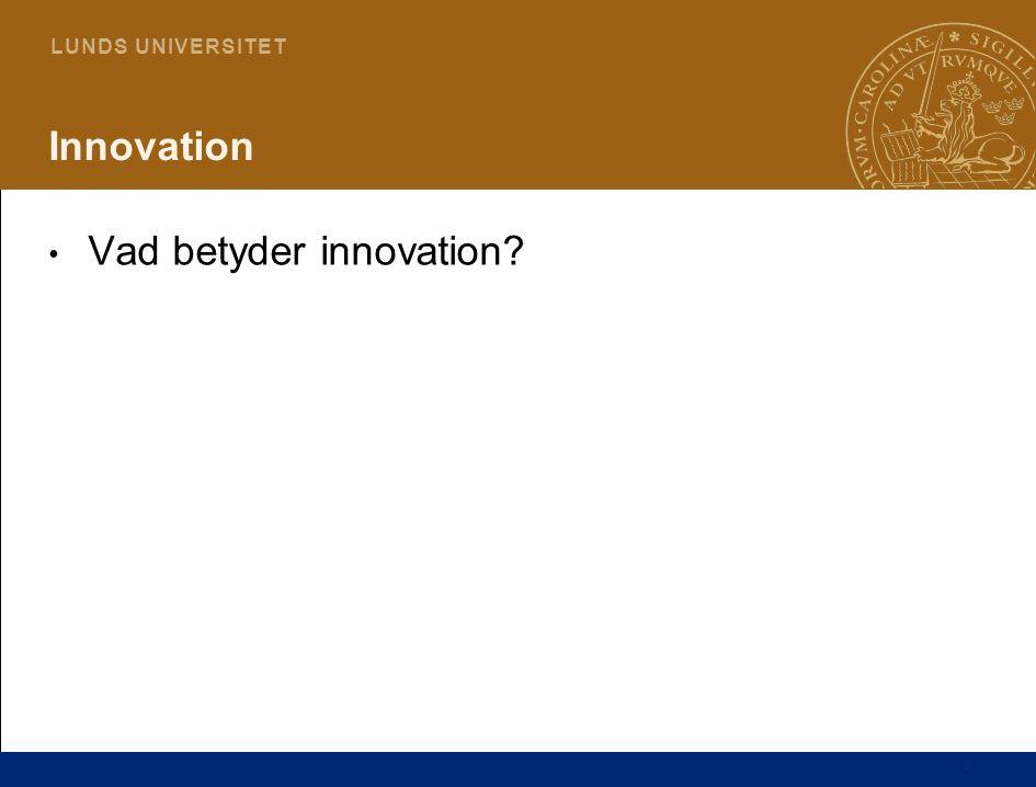 8 L U N D S U N I V E R S I T E T Innovation Vad betyder innovation?