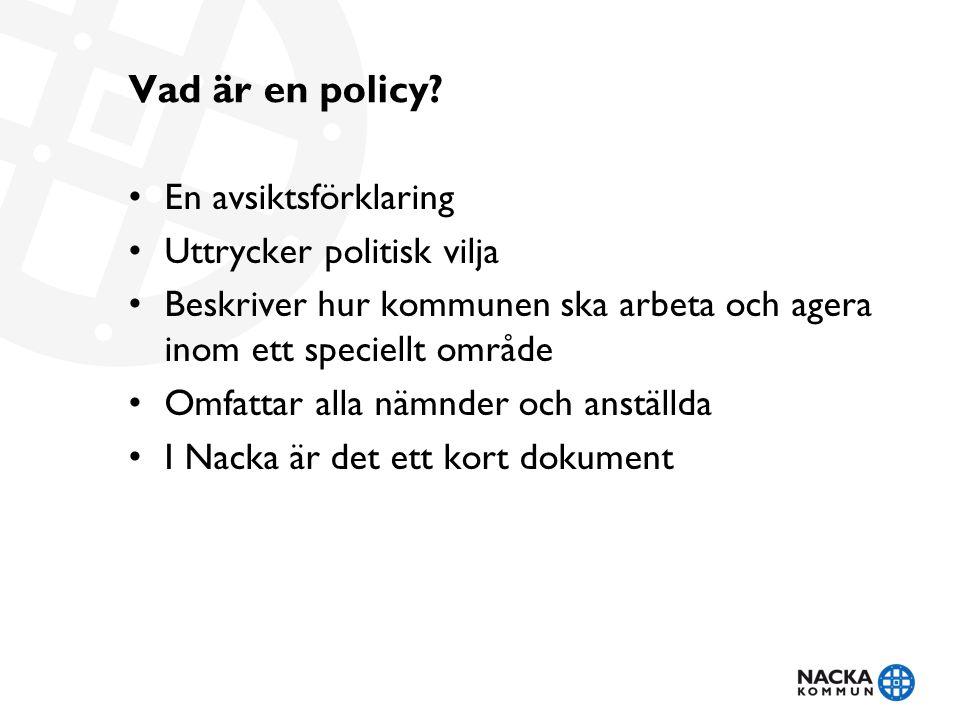 Vad är en policy? En avsiktsförklaring Uttrycker politisk vilja Beskriver hur kommunen ska arbeta och agera inom ett speciellt område Omfattar alla nä
