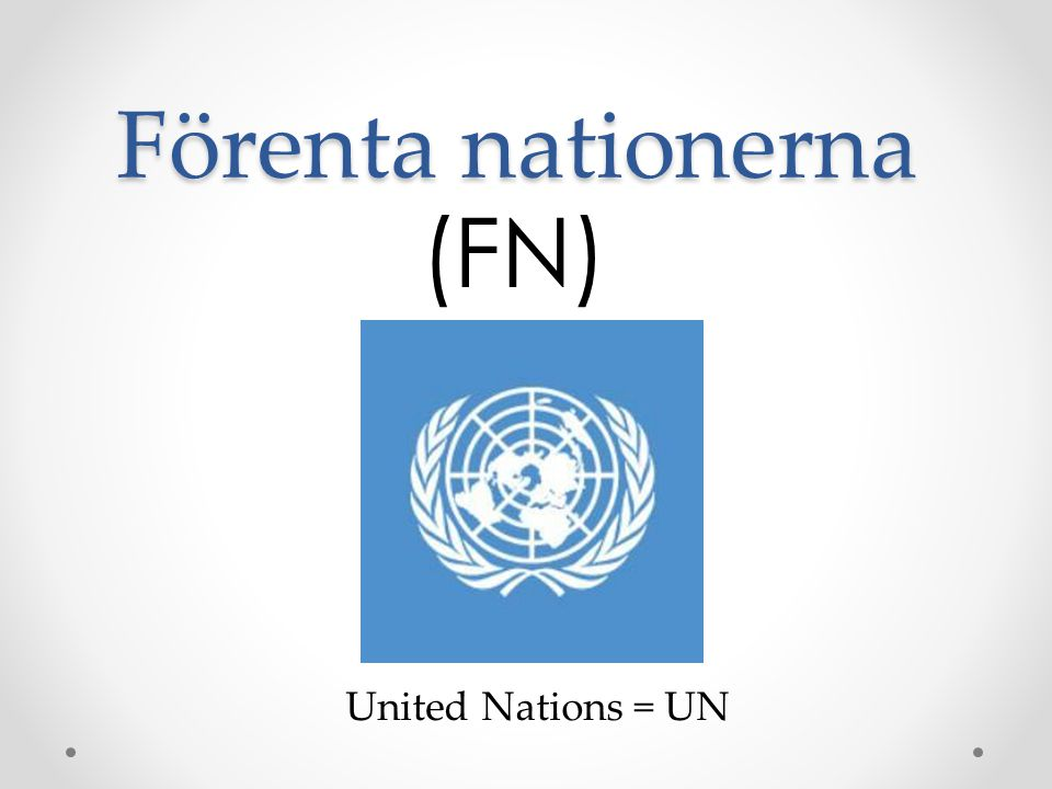 Förenta nationerna (FN) United Nations = UN