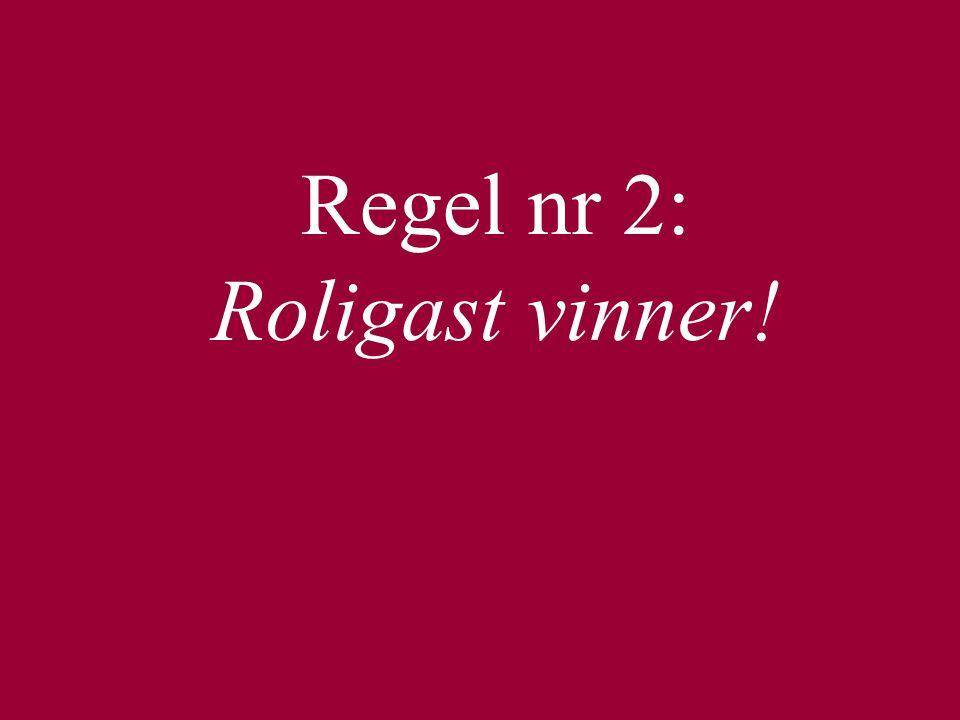 Regel nr 2: Roligast vinner!