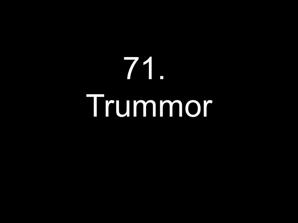 71. Trummor