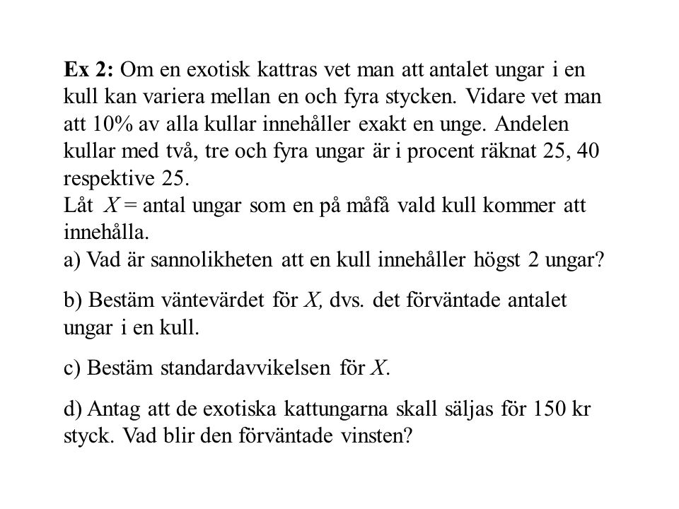 Ex 2: Om en exotisk kattras vet man att antalet ungar i en kull kan variera mellan en och fyra stycken.