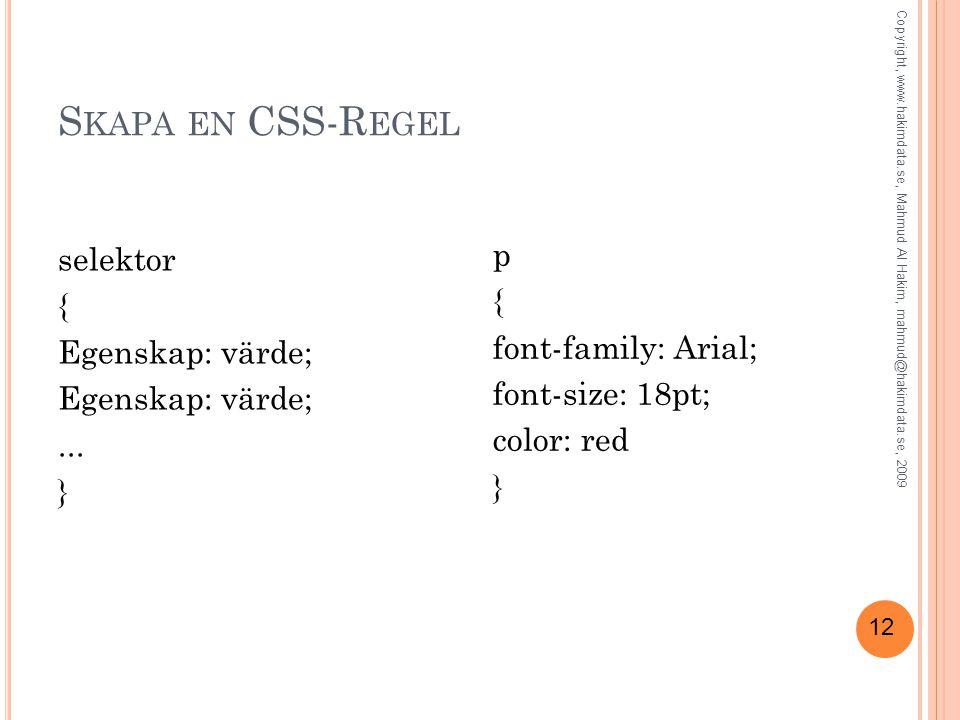 12 S KAPA EN CSS-R EGEL selektor { Egenskap: värde;...