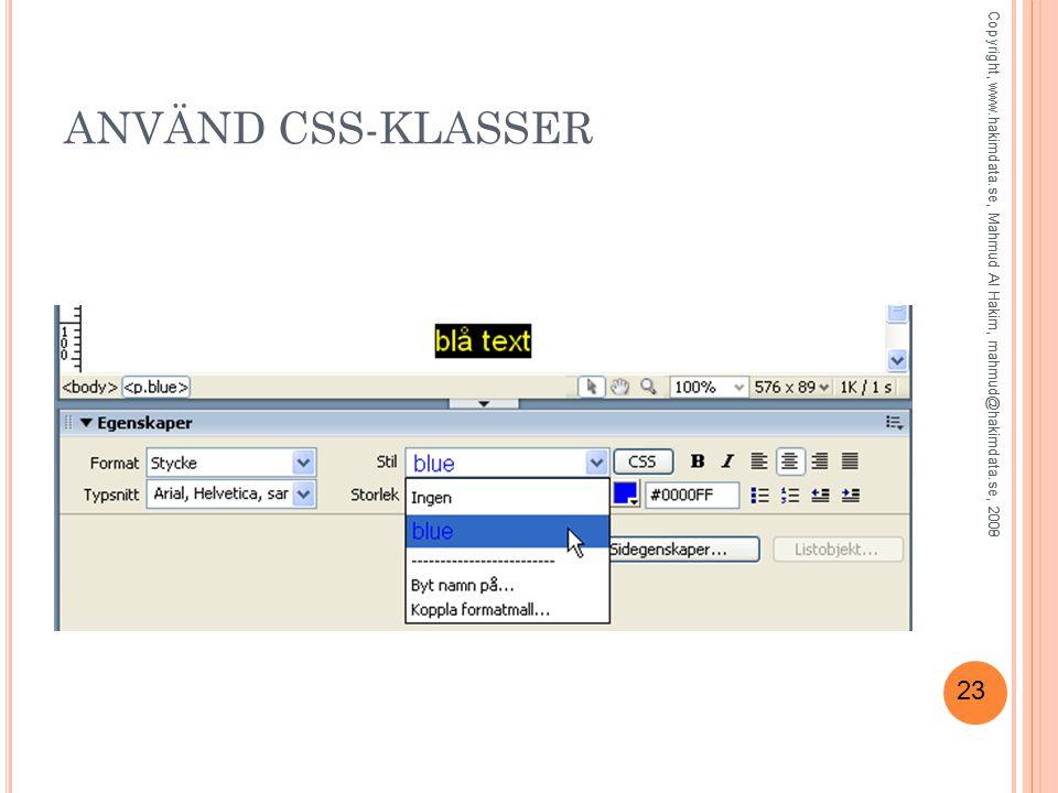 23 ANVÄND CSS-KLASSER Copyright, www.hakimdata.se, Mahmud Al Hakim, mahmud@hakimdata.se, 2008Copyright, www.hakimdata.se, Mahmud Al Hakim, mahmud@hakimdata.se, 2009