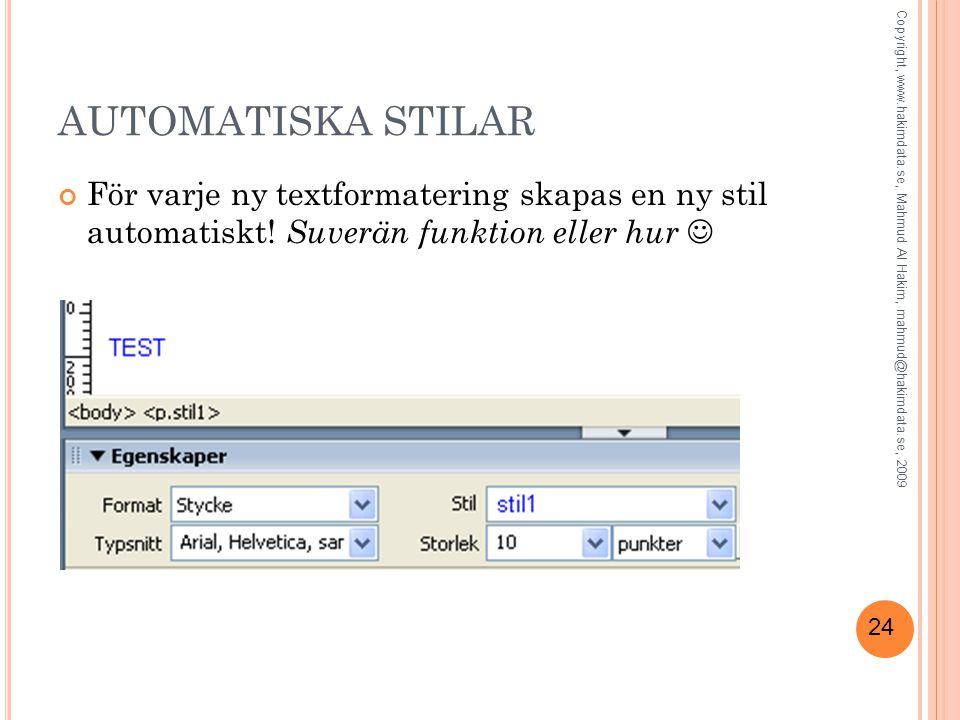 24 AUTOMATISKA STILAR För varje ny textformatering skapas en ny stil automatiskt.