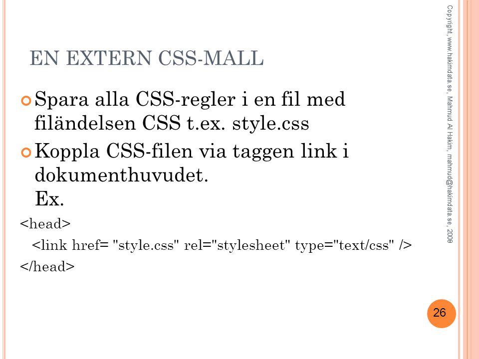 26 EN EXTERN CSS-MALL Spara alla CSS-regler i en fil med filändelsen CSS t.ex.