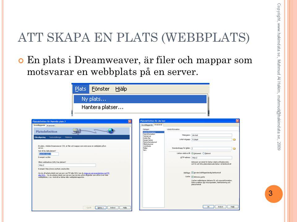 3 ATT SKAPA EN PLATS (WEBBPLATS) En plats i Dreamweaver, är filer och mappar som motsvarar en webbplats på en server.