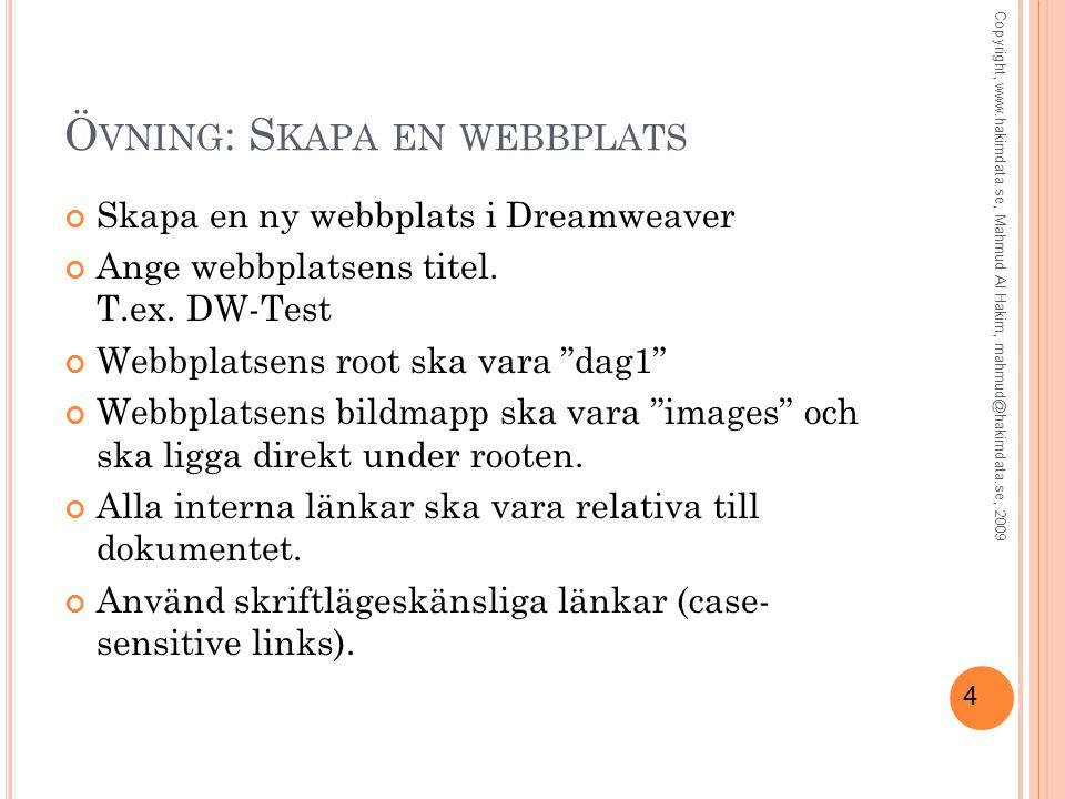 4 Ö VNING : S KAPA EN WEBBPLATS Skapa en ny webbplats i Dreamweaver Ange webbplatsens titel.