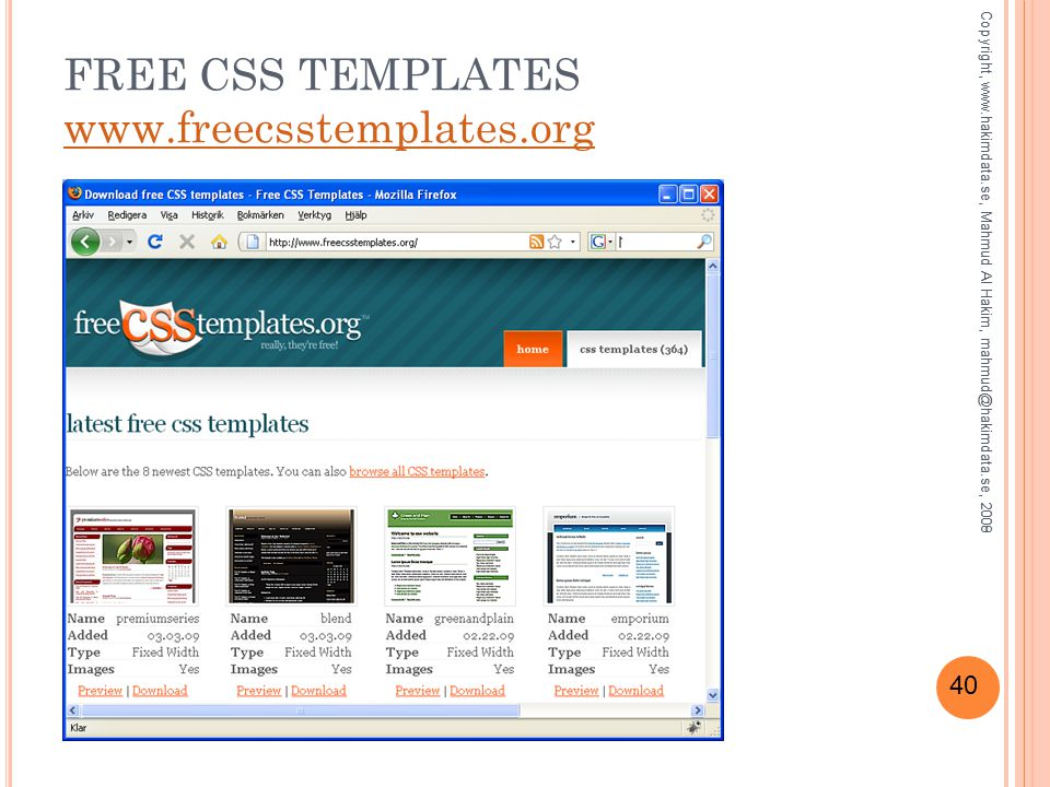 40 FREE CSS TEMPLATES www.freecsstemplates.org www.freecsstemplates.org Copyright, www.hakimdata.se, Mahmud Al Hakim, mahmud@hakimdata.se, 2008Copyrig