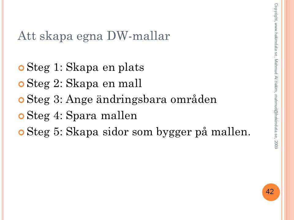 42 Att skapa egna DW-mallar Steg 1: Skapa en plats Steg 2: Skapa en mall Steg 3: Ange ändringsbara områden Steg 4: Spara mallen Steg 5: Skapa sidor som bygger på mallen.