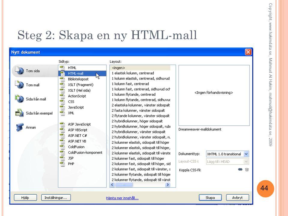 44 Steg 2: Skapa en ny HTML-mall Copyright, www.hakimdata.se, Mahmud Al Hakim, mahmud@hakimdata.se, 2009