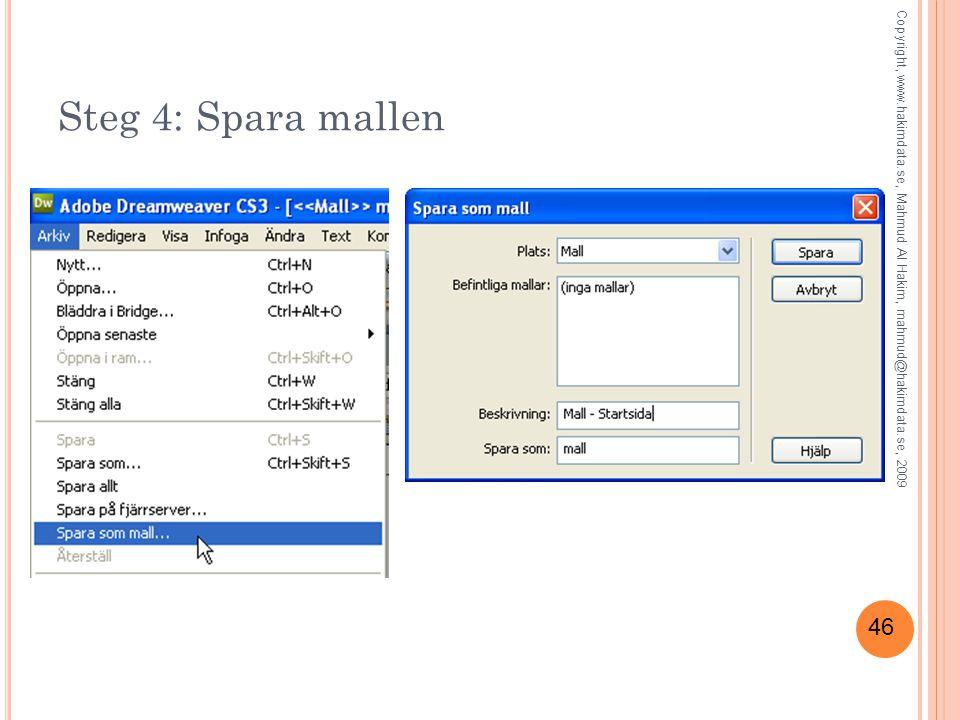 46 Steg 4: Spara mallen Copyright, www.hakimdata.se, Mahmud Al Hakim, mahmud@hakimdata.se, 2009