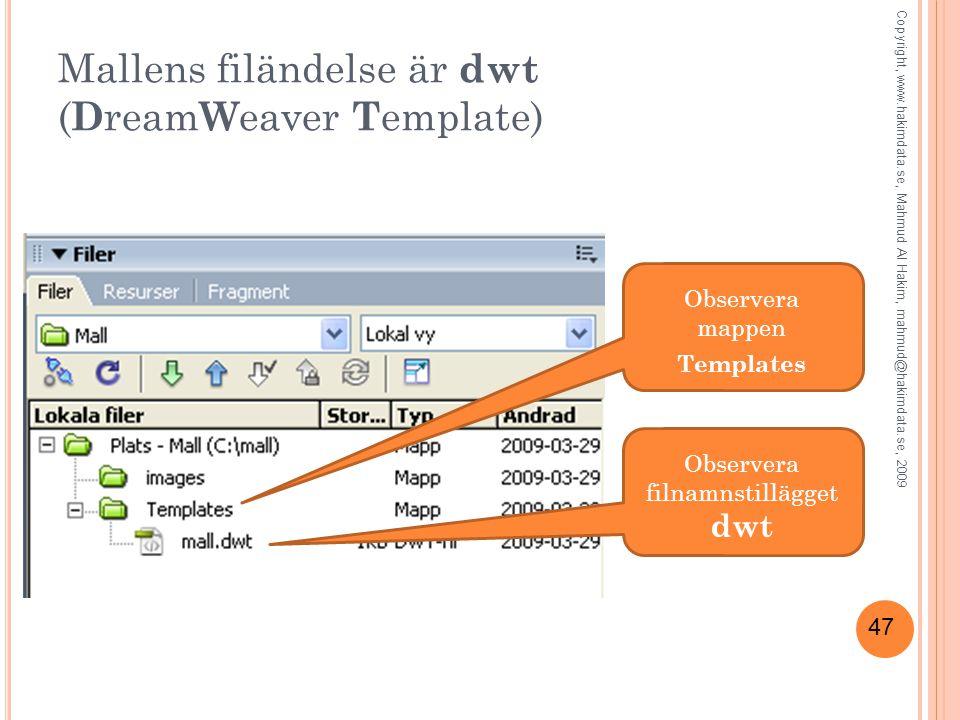 47 Mallens filändelse är dwt ( D ream W eaver T emplate) Observera filnamnstillägget dwt Observera mappen Templates Copyright, www.hakimdata.se, Mahmud Al Hakim, mahmud@hakimdata.se, 2009