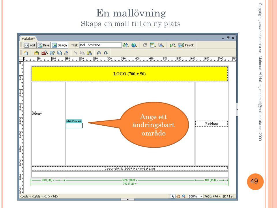 49 En mallövning Skapa en mall till en ny plats Ange ett ändringsbart område Copyright, www.hakimdata.se, Mahmud Al Hakim, mahmud@hakimdata.se, 2009