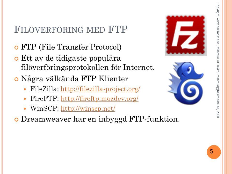 5 F ILÖVERFÖRING MED FTP FTP (File Transfer Protocol) Ett av de tidigaste populära filöverföringsprotokollen för Internet.