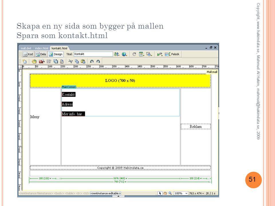 51 Skapa en ny sida som bygger på mallen Spara som kontakt.html Copyright, www.hakimdata.se, Mahmud Al Hakim, mahmud@hakimdata.se, 2009
