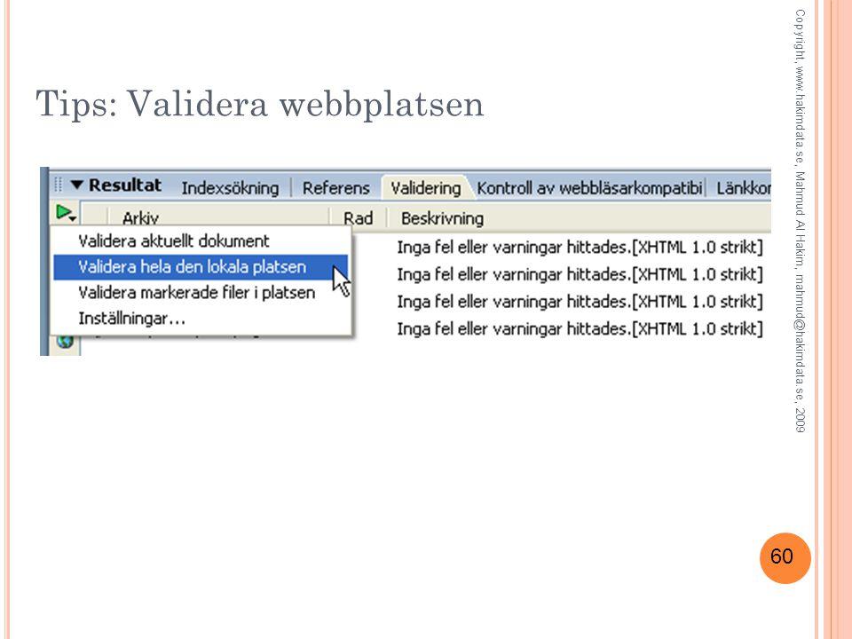 60 Tips: Validera webbplatsen Copyright, www.hakimdata.se, Mahmud Al Hakim, mahmud@hakimdata.se, 2009